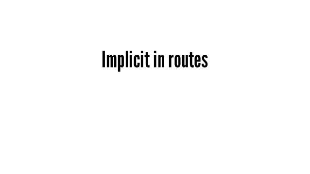 Implicit in routes - RESTful 的一個重要關鍵就是他暗示了所有 route 都是一個 resource - 這樣的暗示就是一種 API 開發者與 Users 之間的共識,需要更精確的暗示 API Users,來保持 A...