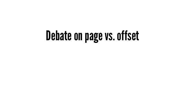 Debate on page vs. offset - 曾經與 API Users 討論在翻頁的 API 應該要用哪一套 - 大部分情況下這只是習慣上的選擇,但以下有個 edge case