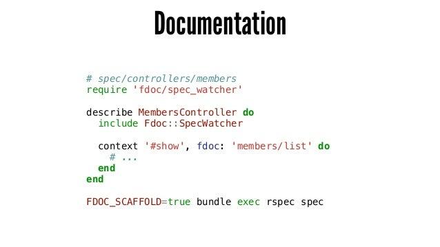 Documentation # spec/controllers/members require 'fdoc/spec_watcher' ! describe MembersController do include Fdoc::SpecWat...