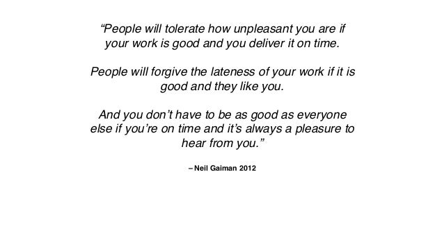 """– Neil Gaiman 2012 """"People will tolerate how unpleasant you are if your work is good and you deliver it on time. ! ! Peopl..."""