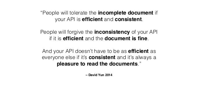 """""""People will tolerate the incomplete document if your API is efficient and consistent. ! People will forgive the inconsiste..."""