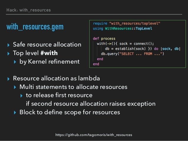 Hack: deferral Alternative: defer? ▸ Multi-step resource allocation in a method ▸ Nesting! w/ #with ▸ not so bad ▸ many n...