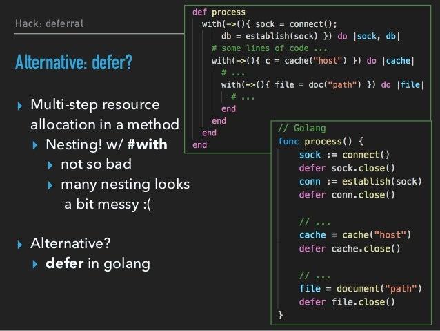 Hack: deferral deferral.gem ▸ Safe resource release ▸ Top level #defer ▸ by Kernel refinements ▸ Deferred processing to rel...