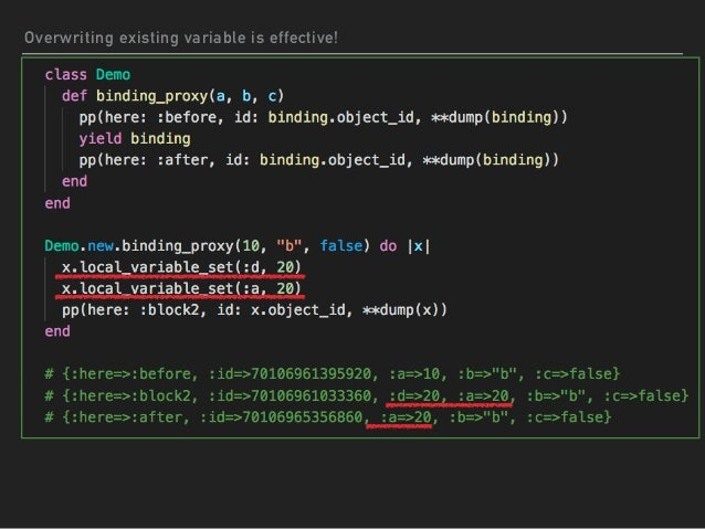 Ruby Features: Binding Binding#local_variable_set ▸ Method to ▸ add a variable only in a binding instance ▸ overwrite valu...