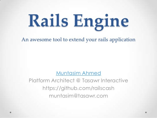Rails EngineAn awesome tool to extend your rails application               Muntasim Ahmed   Platform Architect @ Tasawr In...