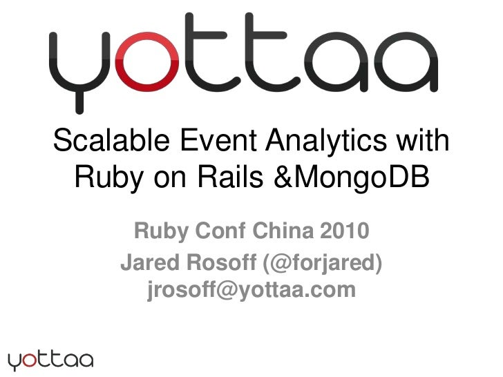 Scalable Event Analytics with Ruby on Rails & MongoDB<br />Ruby Conf China 2010<br />Jared Rosoff (@forjared)  jrosoff@yot...
