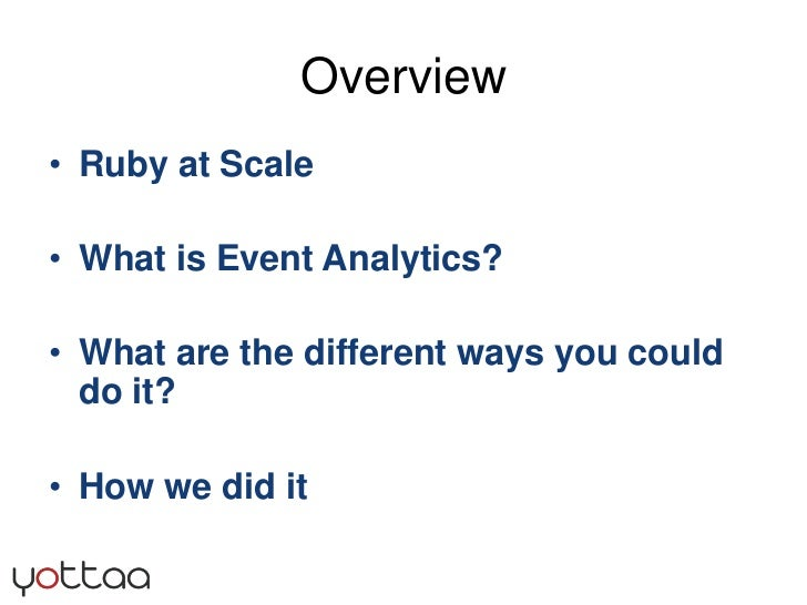 Overview<br />Ruby at Scale<br />What is Event Analytics? <br />What are the different ways you could do it? <br />How we ...