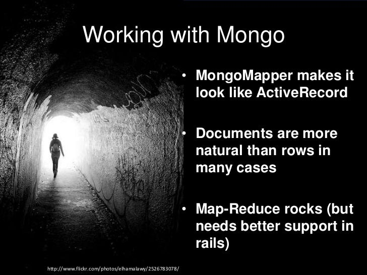 Working with Mongo<br />MongoMapper makes it look like ActiveRecord<br />Documents are more natural than rows in many case...