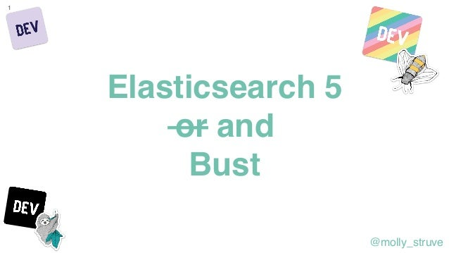 @molly_struve Elasticsearch 5 or and Bust 1
