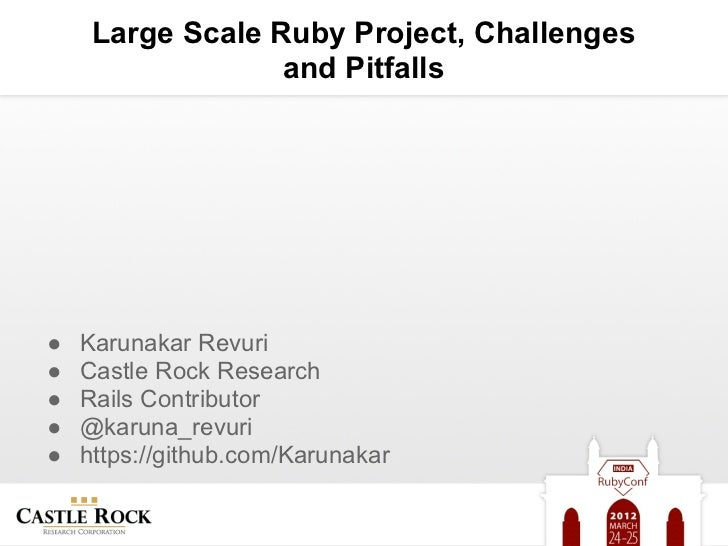 Large Scale Ruby Project, Challenges                  and Pitfalls●   Karunakar Revuri●   Castle Rock Research●   Rails Co...