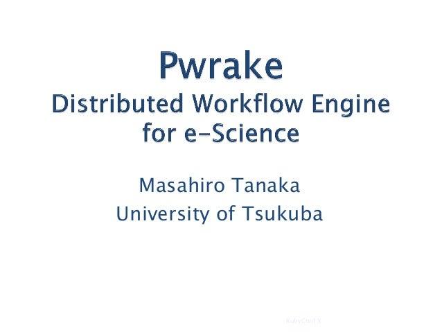 Masahiro Tanaka University of Tsukuba 2010-11-14 1RubyConf X