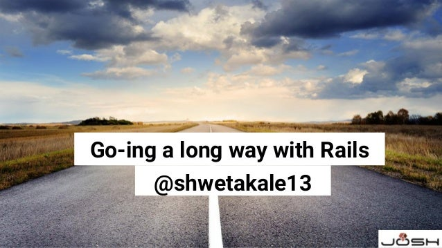Go-ing a long way with Rails @shwetakale13
