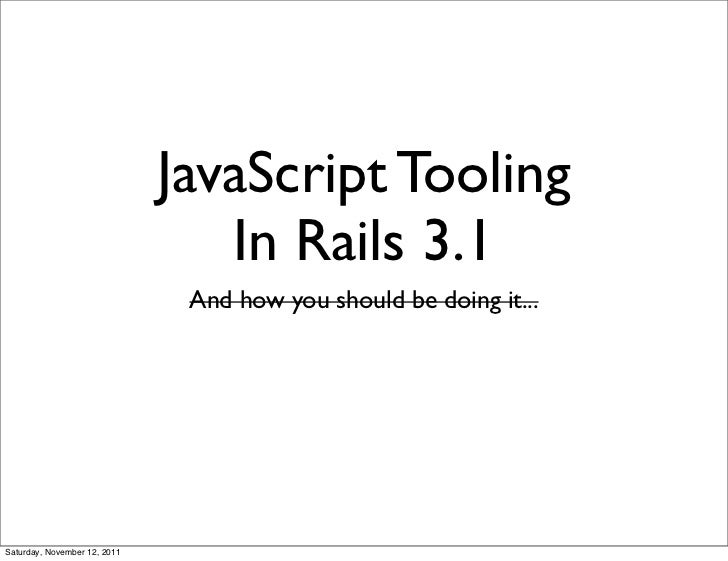 JavaScript Tooling                                 In Rails 3.1                               And how you should be doing ...
