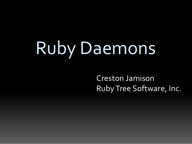 Ruby Daemons Creston Jamison RubyTree Software, Inc.
