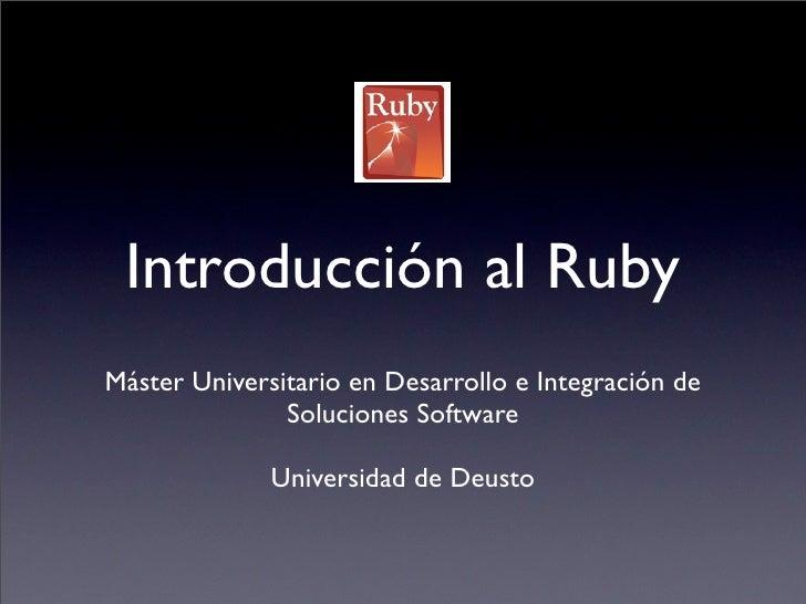 Introducción al RubyMáster Universitario en Desarrollo e Integración de               Soluciones Software              Uni...
