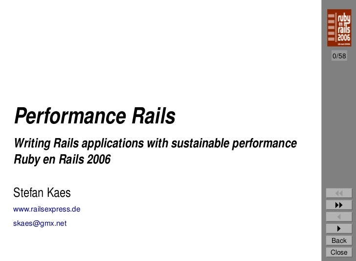 0/58     Performance Rails Writing Rails applications with sustainable performance Ruby en Rails 2006  Stefan Kaes www.rai...