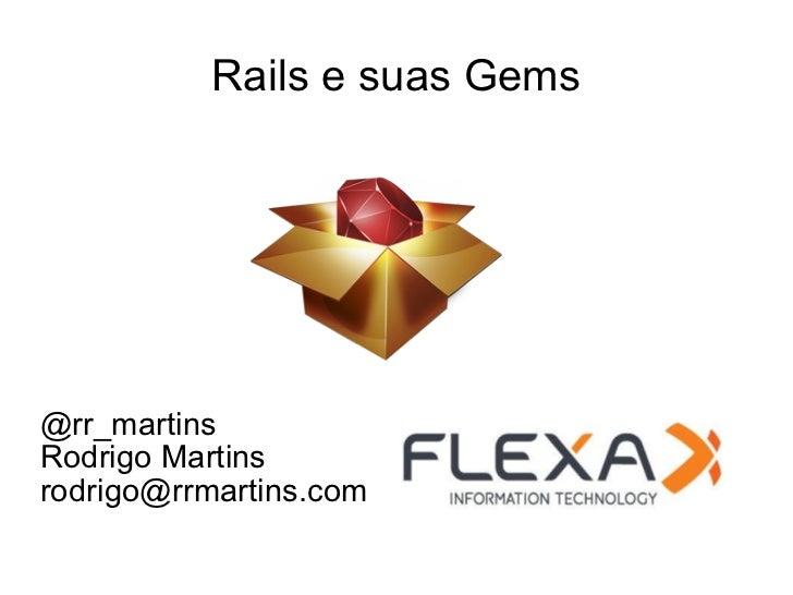 Rails e suas Gems @rr_martins Rodrigo Martins [email_address]