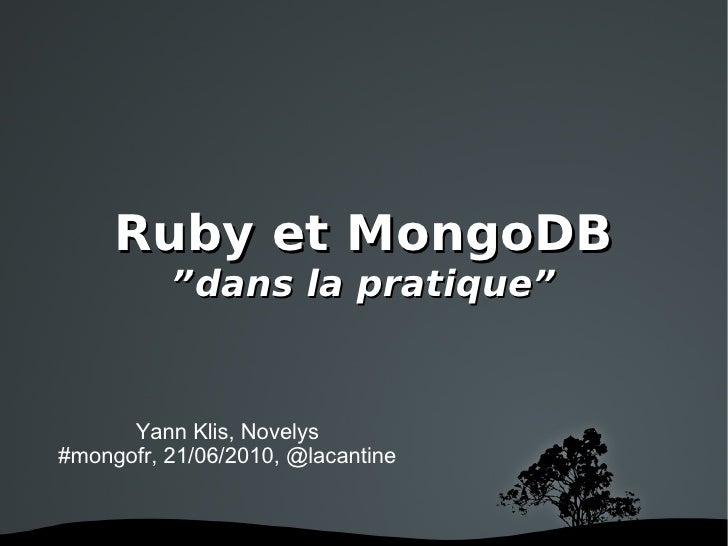 "Ruby et MongoDB "" dans la pratique"" Yann Klis, Novelys #mongofr, 21/06/2010, @lacantine"