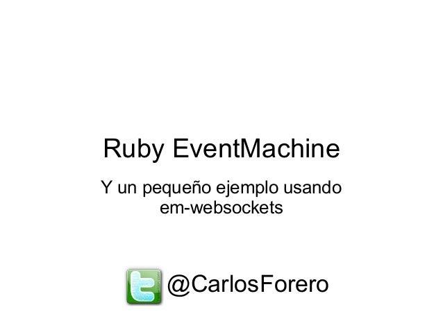 Ruby EventMachine Y un pequeño ejemplo usando em-websockets @CarlosForero