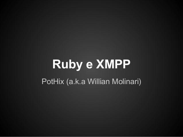 Ruby e XMPPPotHix (a.k.a Willian Molinari)