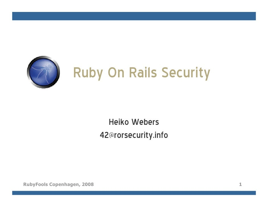 Ruby On Rails Security                                 Heiko Webers                              42@rorsecurity.info    Ru...