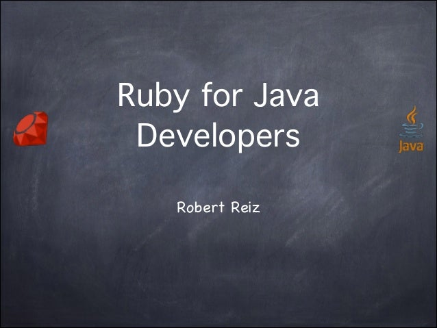 Ruby for Java Developers !  Robert Reiz