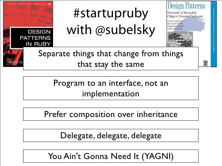 Startup Ruby  Separate things that change from things           that stay the same      Program to an interface, not an   ...