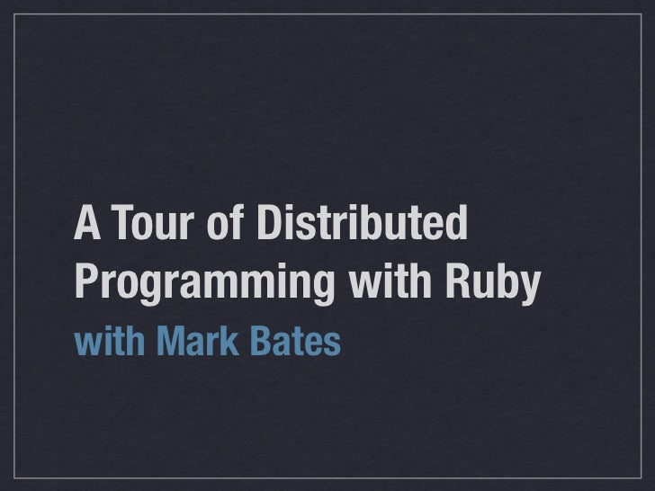 A Tour of DistributedProgramming with Rubywith Mark Bates