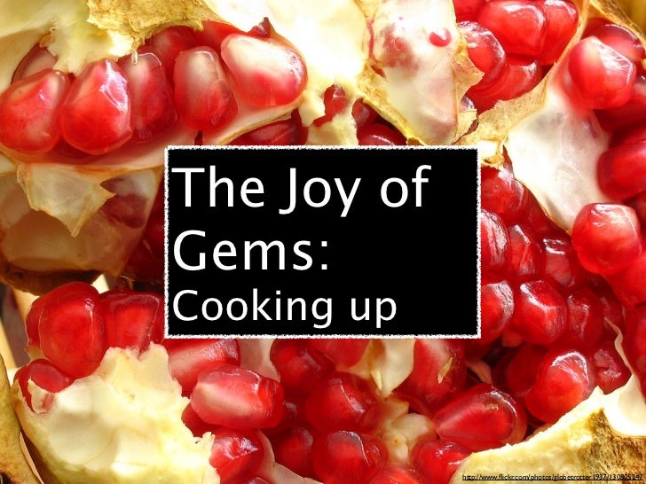 The Joy ofGems:Cooking up             http://www.flickr.com/photos/globetrotter1937/130805247