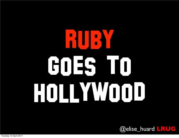 Ruby                         goes to                        Hollywood                              @elise_huard LRUGTuesda...