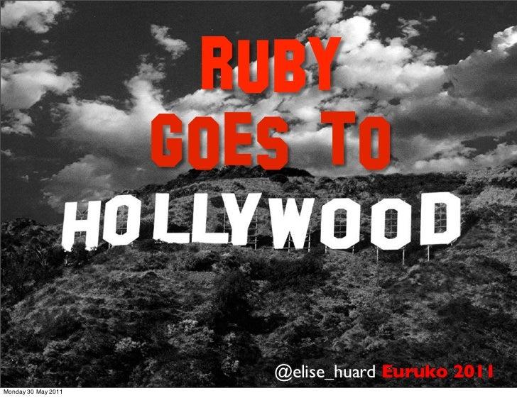 Ruby                     goes to                        @elise_huard Euruko 2011Monday 30 May 2011