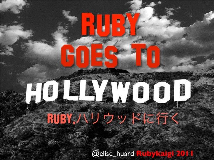 Ruby  goes toRuby,        @elise_huard Rubykaigi 2011