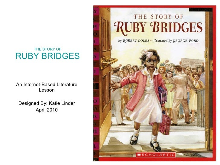 THE STORY OF RUBY BRIDGES An Internet-Based Literature Lesson Designed By: Katie Linder April 2010
