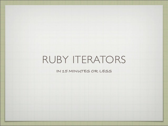 RUBY ITERATORS IN 15 MINUTES OR LESS