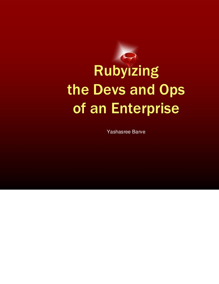Rubyizingthe Devs and Ops of an Enterprise     Yashasree Barve