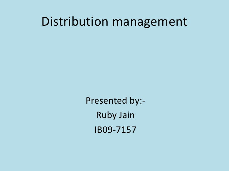 Distribution management<br />Presented by:-<br />Ruby Jain<br />IB09-7157<br />