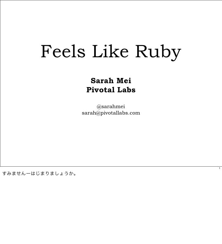 Feels Like Ruby                     Sarah Mei                    Pivotal Labs                        @sarahmei            ...