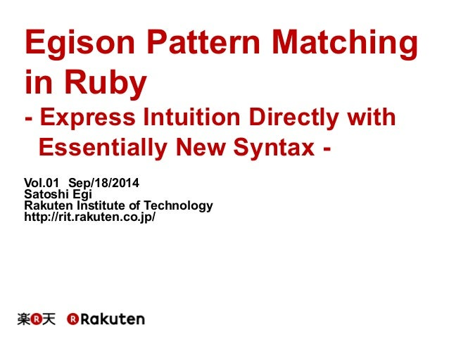Egison Pattern Matching  in Ruby  - Express Intuition Directly with  Essentially New Syntax -  Vol.01 Sep/18/2014  Satoshi...