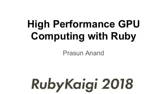 High Performance GPU Computing with Ruby Prasun Anand