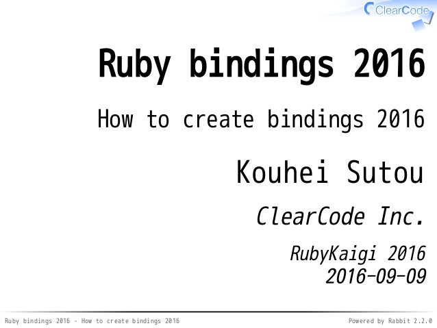 Ruby bindings 2016 - How to create bindings 2016 Powered by Rabbit 2.2.0 Ruby bindings 2016 How to create bindings 2016 Ko...