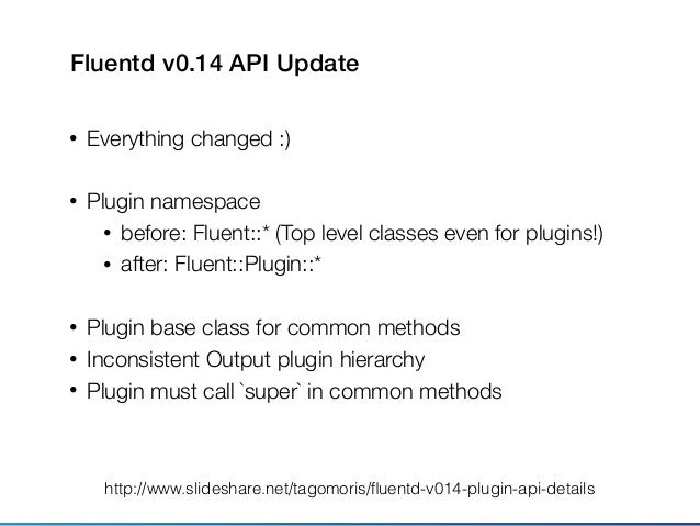 Classes hierarchy (v0.12) Fluent::Input F::Filter F::Output BufferedOutput Object Buffered Time Sliced Multi Output F::Buf...