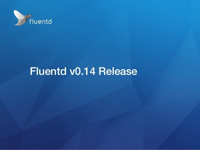 Fluentd v0.14 API Update • Everything changed :) • Plugin namespace • before: Fluent::* (Top level classes even for plugin...