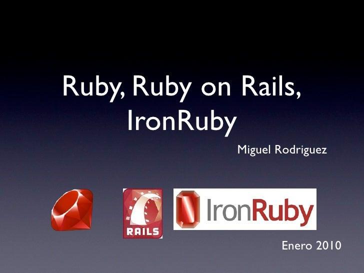 Ruby, Ruby on Rails,      IronRuby               Miguel Rodriguez                          Enero 2010