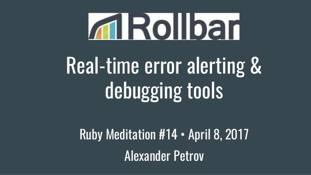 Real-time error alerting & debugging tools Ruby Meditation #14 • April 8, 2017 Alexander Petrov