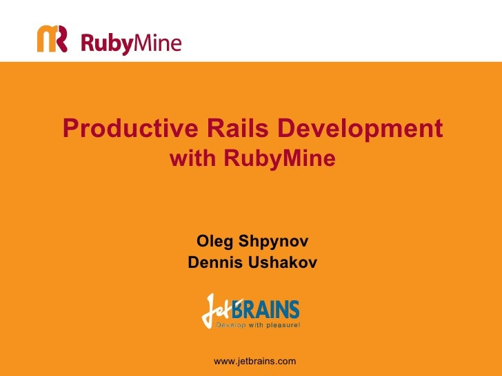 Productive Rails Development        with RubyMine             Oleg Shpynov          Dennis Ushakov                www.jetb...