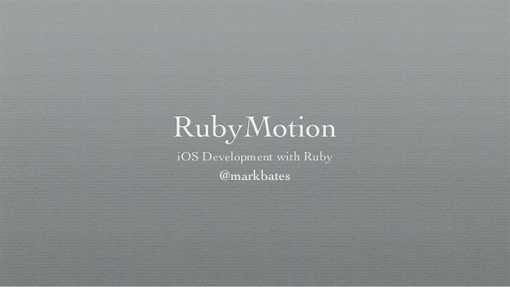 RubyMotioniOS Development with Ruby      @markbates