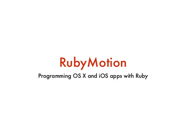 RubyMotion Programming OS X and iOS apps with Ruby