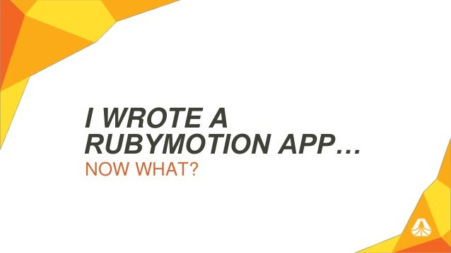 I WROTE A RUBYMOTION APP… NOW WHAT?
