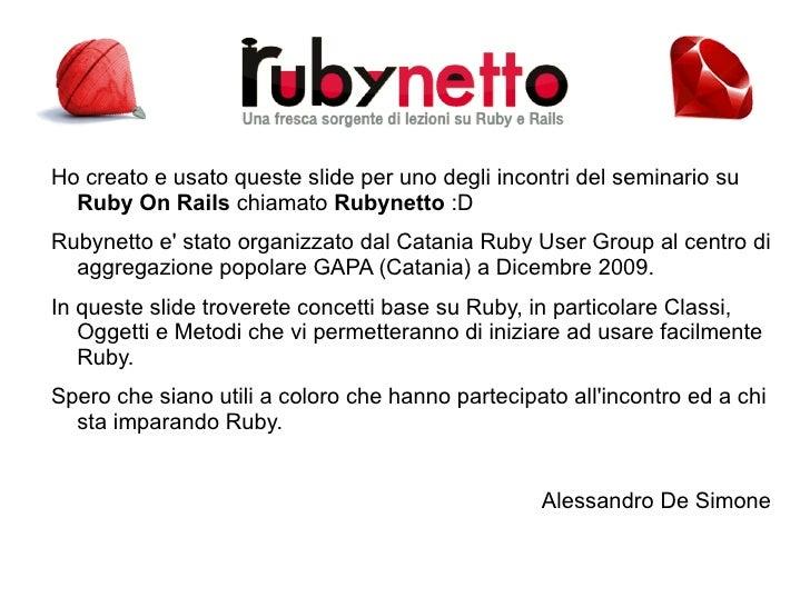 Ho creato e usato queste slide per uno degli incontri del seminario su  Ruby On Rails  chiamato  Rubynetto  :D Rubynetto e...