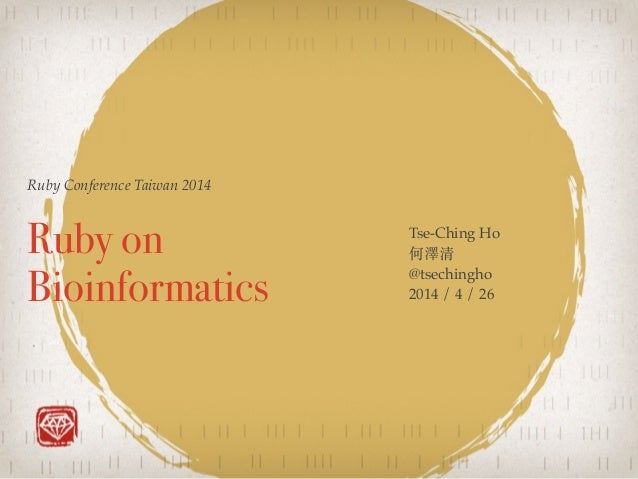Ruby Conference Taiwan 2014 Ruby on Bioinformatics Tse-Ching Ho ! 何澤清! @tsechingho! 2014 / 4 / 26